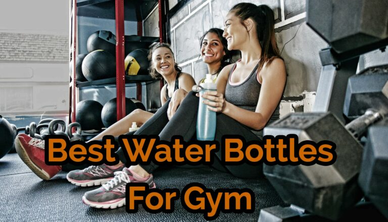 Best Water Bottles for Gym: 2018 Reviews and Buying Guide
